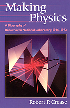 Making physics : a biography of Brookhaven National Laboratory, 1946-1972