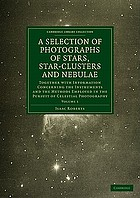 Photographs of Stars, Star-Clusters and Nebulae Together with Information Concerning the Instruments and the Methods Employed in the Pursuit of Celestial Photography