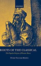 Roots of the classical : the popular origins of Western music