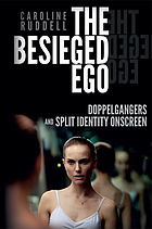 The besieged ego : doppelgangers and split identity onscreen