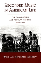 Recorded music in American life : tThe phonograph and popular memory, 1890-1945