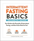 Intermittent Fasting Basics : Your Guide to the Essentials of Intermittent Fasting--And How It Can Work for You!.