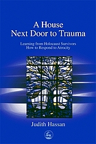 A house next door to trauma : learning from Holocaust survivors how to respond to atrocity