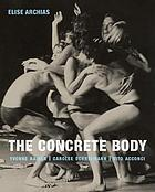 The Concrete Body : Yvonne Rainer, Carolee Schneemann, Vito Acconci