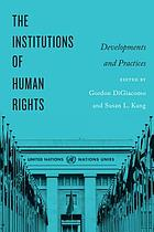 The institutions of human rights : developments and practices