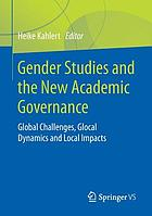 Gender Studies and the New Academic Governance : Global Challenges, Glocal Dynamics and Local Impacts.