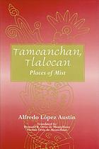 Tamoanchan, Tlalocan : places of mist