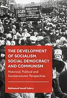 The development of socialism, social democracy and communism : historical, political and socioeconomic perspectives