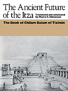 The ancient future of the Itza : the book of Chilam Balam of Tizimin