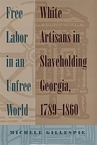 Free labor in an unfree world : white artisans in slaveholding Georgia, 1789-1860