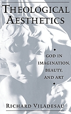 Theological aesthetics : God in imagination, beauty, and art