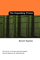 The expanding prison : the crisis in crime and punishment and the search for alternatives