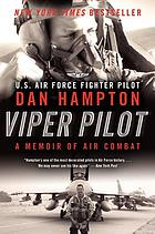 Viper pilot : the autobiography of one of America's most decorated F-16 combat pilots