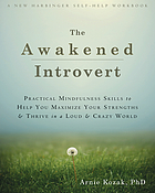 Awakened introvert : practical mindfulness skills to help you maximize your strengths & thrive in a loud & crazy world
