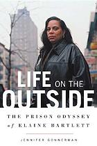 Life on the outside : the prison odyssey of Elaine Bartlett