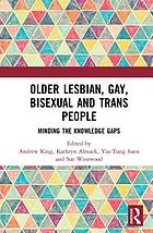 Older lesbian, gay, bisexual and trans people : minding the knowledge gaps