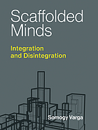 Scaffolded minds : integration and disintegration