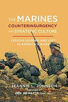 The Marines, counterinsurgency, and strategic culture : lessons learned and lost in America's wars