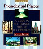 Presidential Places: A Guide to the Historic Sites of U.S. Presidents.