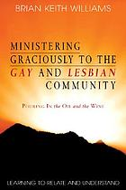 Ministering graciously to the gay and lesbian community : pouring in the oil and the wine