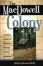 The MacDowell Colony : a musical history of America's premier artists' community
