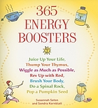 365 energy boosters : juice up your life, thump your thymus, wiggle as much as possible, rev up with red, brush your body, do a spinal rock, pop a pumpkin seed