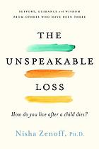 The unspeakable loss : how do you live after a child dies?