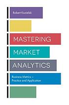 Mastering market analytics : business metricspractice and application