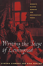 Writing the siege of Leningrad : women's diaries, memoirs, and documentary prose