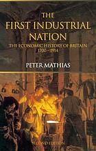 First Industrial Nation The Economic History of Britain 1700-1914