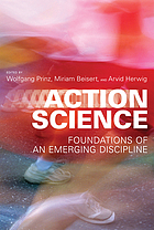 Action science : foundations of an emerging discipline