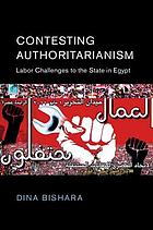 Contesting authoritarianism : labor challenges to the state in Egypt