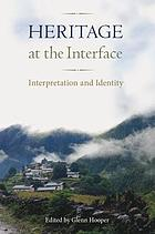 Heritage at the interface : interpretation and identity