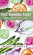 The Daniel fast : biblical and scientific facts