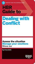 HBR Guide to Dealing with Conflict (HBR Guide Series).