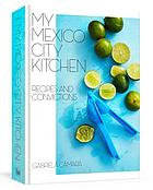 My Mexico City kitchen : recipes and convictions