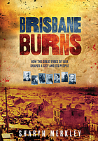 Brisbane burns : how the great fires of 1864 shaped a city and its people