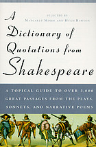 A dictionary of quotations from Shakespeare : a topical guide to over 3,000 great passages from the plays, sonnets, and narrative poems
