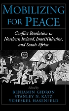 Mobilizing for peace : conflict resolution in Northern Ireland, Israel/Palestine, and South Africa