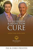 The alcoholism and addiction cure : [a holistic approach to total recovery]
