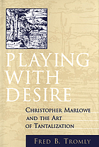 Playing with desire : Christopher Marlowe and the art of tantalization