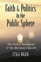 Faith and politics in the public sphere : the Gülen movement and the Mormon church