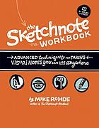 The sketchnote workbook : advanced technologies for taking visual notes you can use anywhere