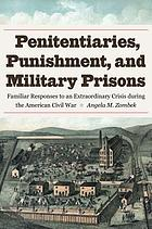 Penitentiaries, punishment, & military prisons : familiar responses to an extraordinary crisis during the American Civil War