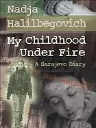 My childhood under fire : a Sarajevo diary