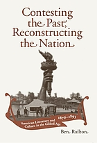 Contesting the Past, Reconstructing the Nation American Literature and Culture in the Gilded Age, 1876-1893