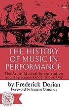 The history of music in performance; the art of musical interpretation from the renaissance to our day.