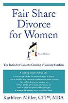 Fair share divorce for women : the definitive guide to creating a winning solution