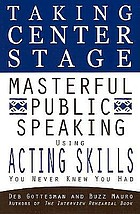 Taking center stage : masterful public speaking using acting skills you never knew you had