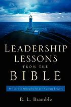 Leadership lessons from the Bible : 40 timeless principles for 21st Century leaders